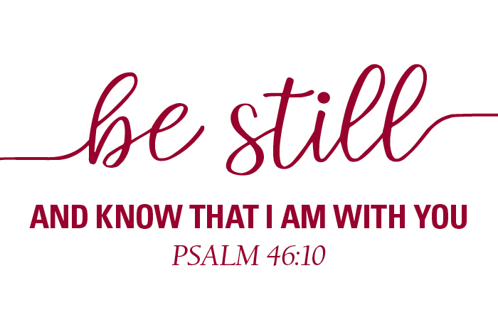 Be STill and Know that I am with You: PSALM 46:10