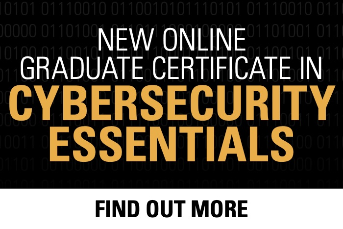 New Online Graduate certificate in cybersecurity Essentials. Find Out More.