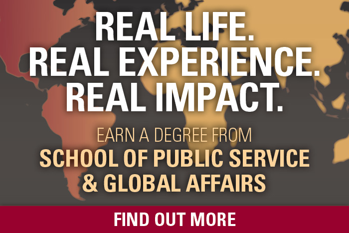 Real Life. Real Experience. Real Impact. Earn a degree from school of public service and global affairs. Find out more.