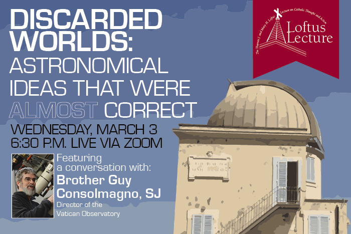 Loftus Lecture: Discarded Worlds: Astronomical Ideas That Were Almost Correct. March 3 at 6:30 PM on Zoom featuring Br. Guy Consolmagno