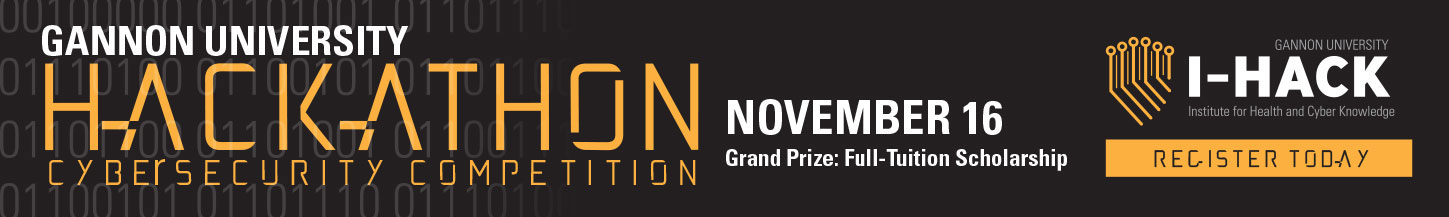 Gannon University Hackathon Cybersecurity Competition November 9 and 16. Grand Prize: Full-Tuition Scholarship.  Presented by I-HACK, Register Today.